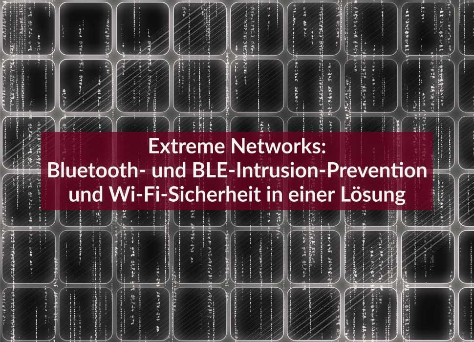 Extreme Networks: Bluetooth- und BLE-Intrusion-Prevention und Wi-Fi-Sicherheit in einer Lösung