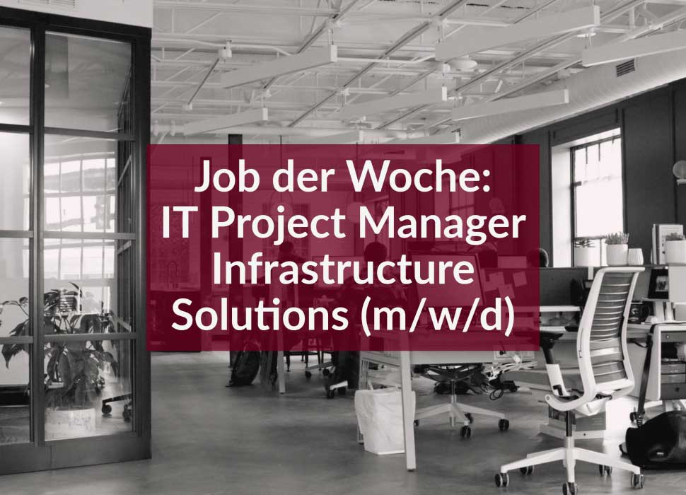 Job der Woche: IT Project Manager Infrastructure Solutions (m/w/d)