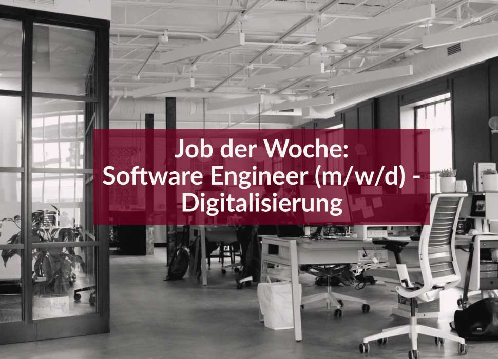 Job der Woche: Software Engineer (m/w/d) - Digitalisierung