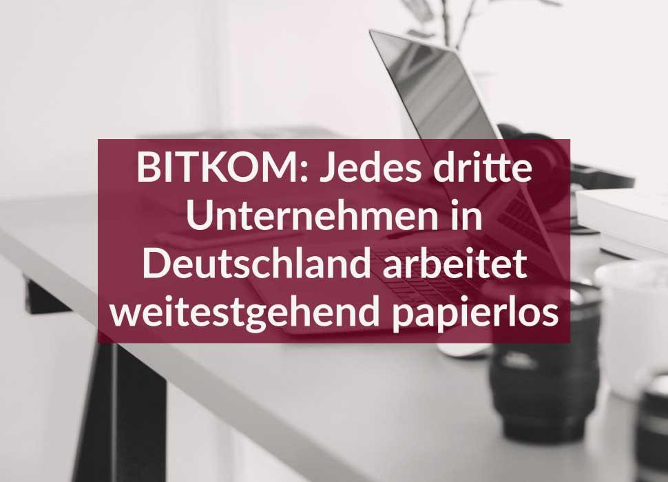 BITKOM: Jedes dritte Unternehmen in Deutschland arbeitet weitestgehend papierlos