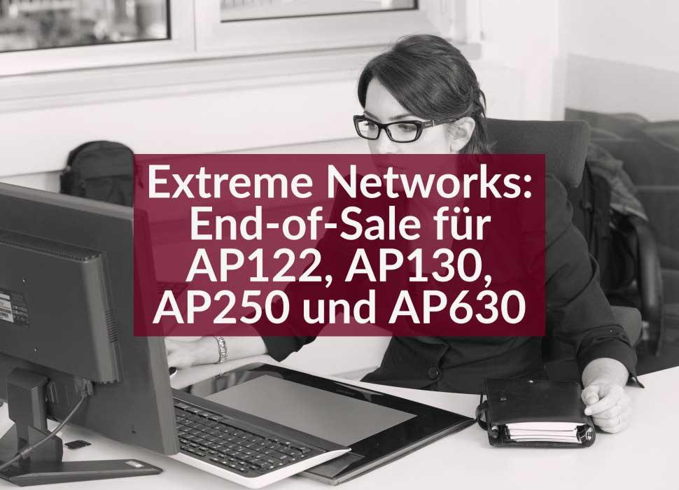 Extreme Networks: End-of-Sale für AP122, AP130, AP250 und AP630