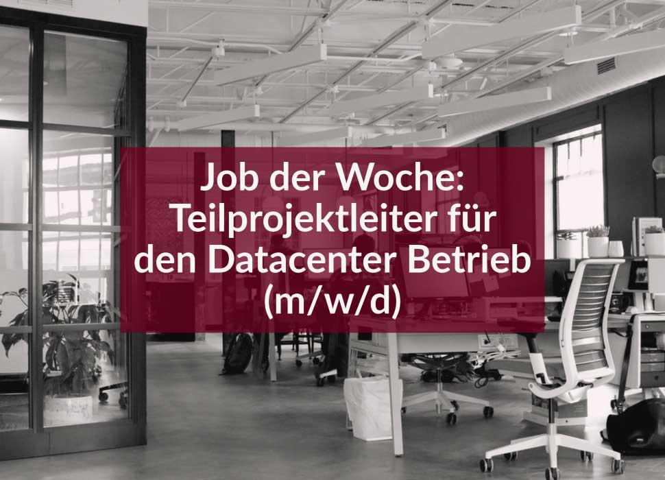 Job der Woche: Teilprojektleiter für den Datacenter Betrieb (m/w/d)