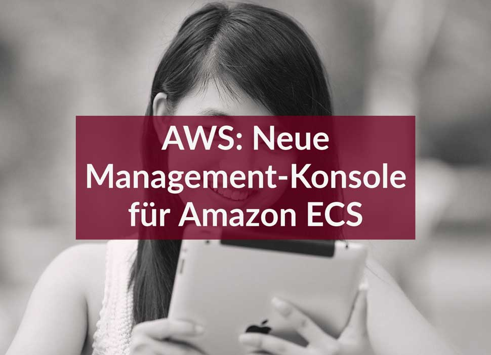 AWS: Neue Management-Konsole für Amazon ECS