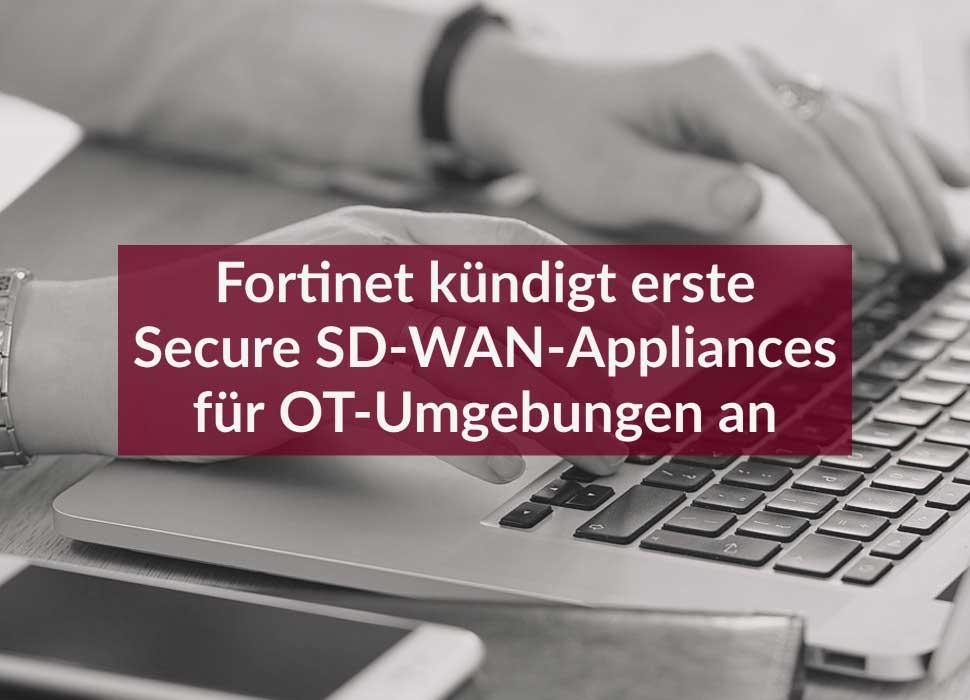 Fortinet kündigt erste Secure SD-WAN-Appliances für OT-Umgebungen an