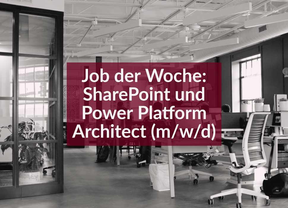 Job der Woche: SharePoint und Power Platform Architect (m/w/d)