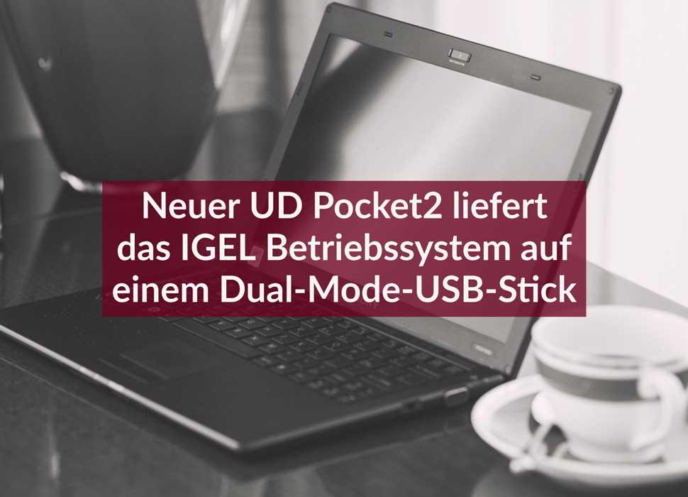 Neuer UD Pocket2 liefert das IGEL Betriebssystem auf einem Dual-Mode-USB-Stick