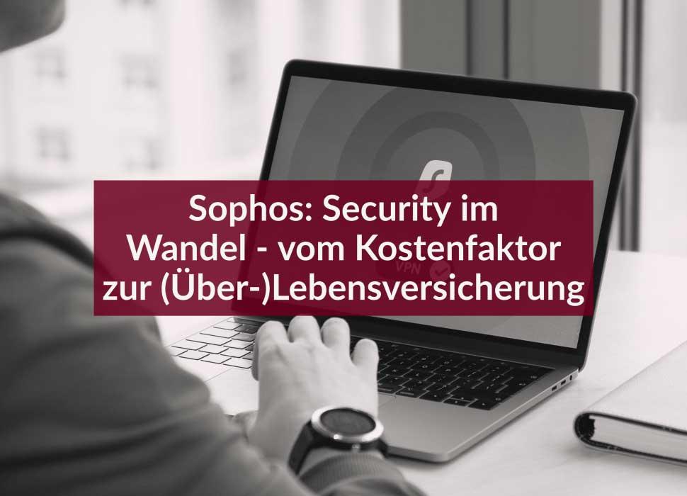 Sophos: Security im Wandel - vom Kostenfaktor zur (Über-)Lebensversicherung