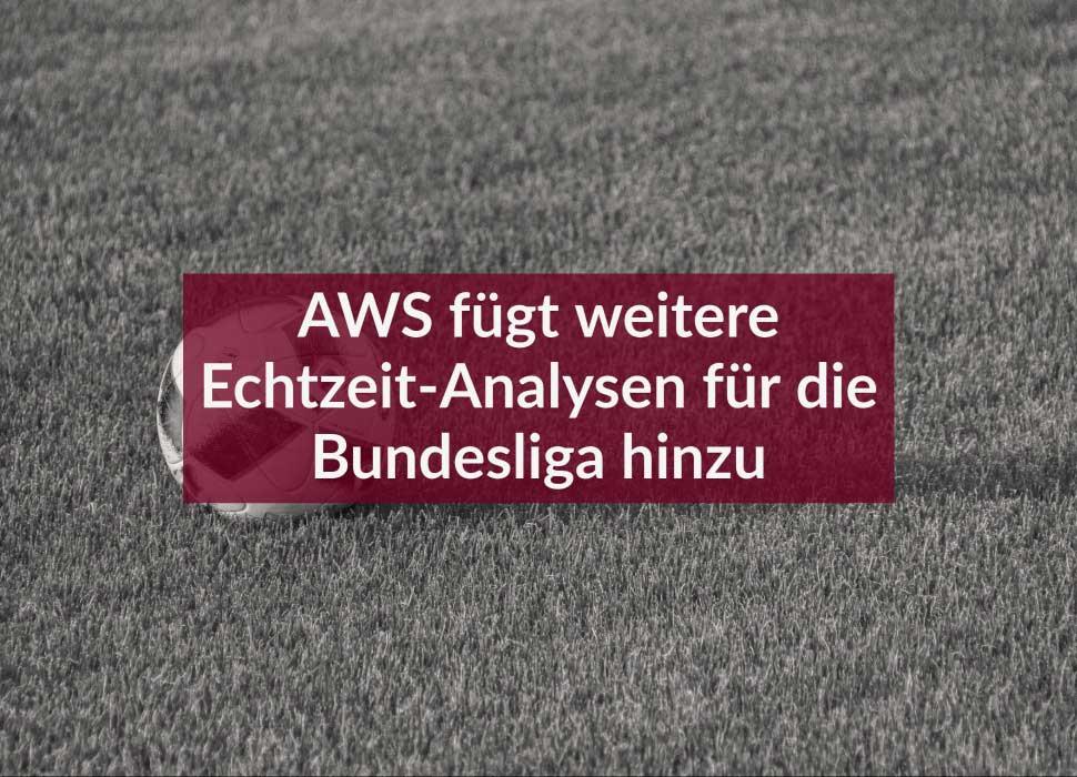 AWS fügt weitere Echtzeit-Analysen für die Bundesliga hinzu
