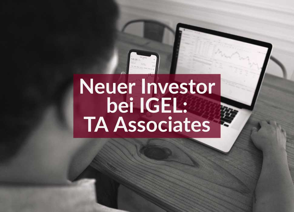 Neuer Investor bei IGEL: TA Associates