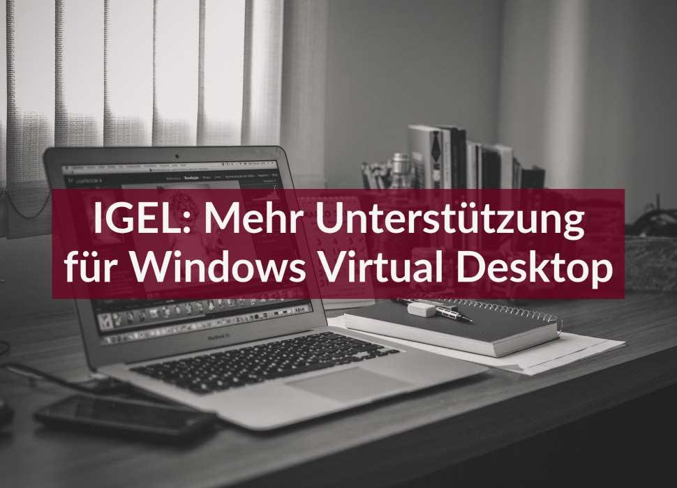 IGEL: Mehr Unterstützung für Windows Virtual Desktop