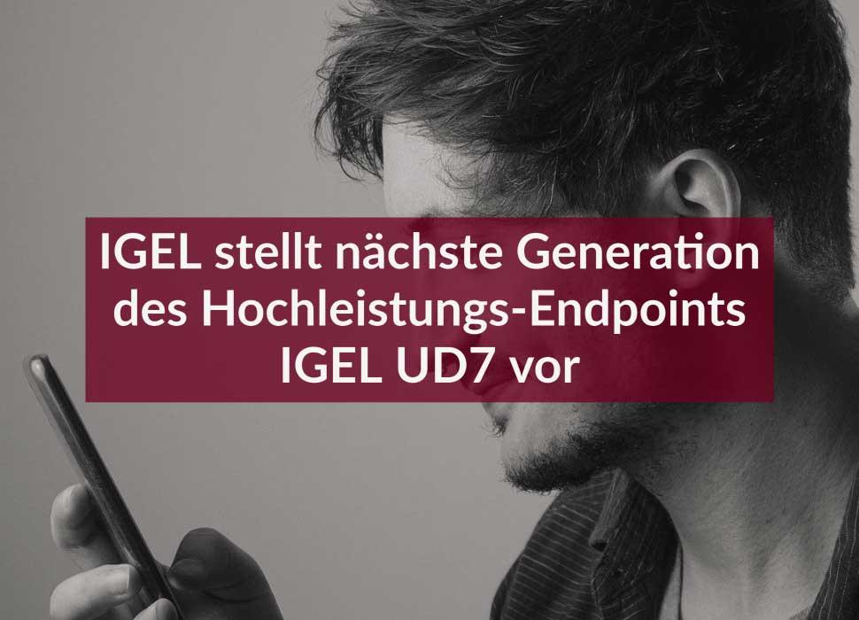 IGEL stellt nächste Generation des Hochleistungs-Endpoints IGEL UD7 vor