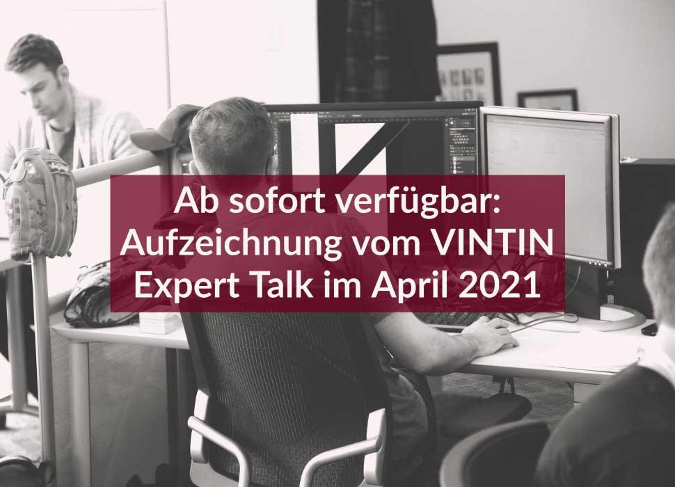 Ab sofort verfügbar: Aufzeichnung vom VINTIN Expert Talk im April 2021