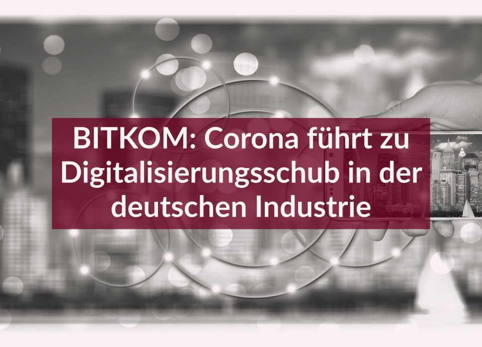 BITKOM: Corona führt zu Digitalisierungsschub in der deutschen Industrie