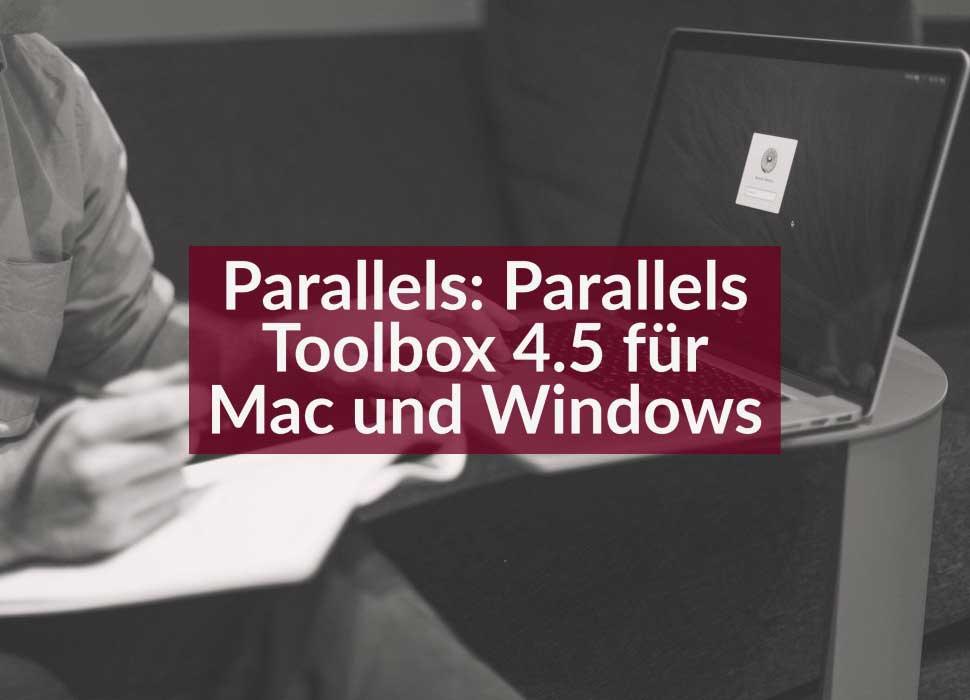 Parallels: Parallels Toolbox 4.5 für Mac und Windows