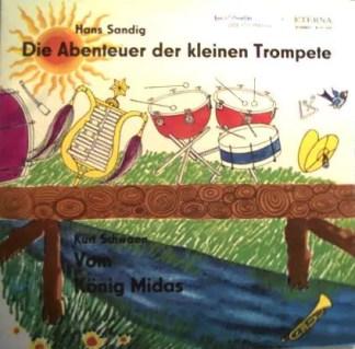 Hans Sandig / Kurt Schwaen - Die Abenteuer Der Kleinen Trompete / Vom König Midas (LP)