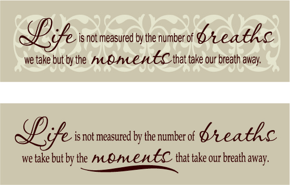 Life Is Not Measured By The Number Of Breaths We Take But
