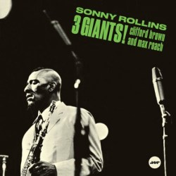 Clifford Brown Max Roach Sonny Rollins - 3 Giants