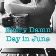 Every Damn Day In June