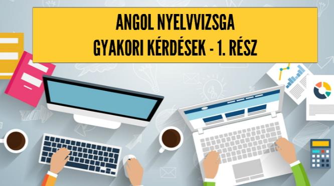 Angol nyelvvizsga - gyakori kérdések 1 - Online Angol