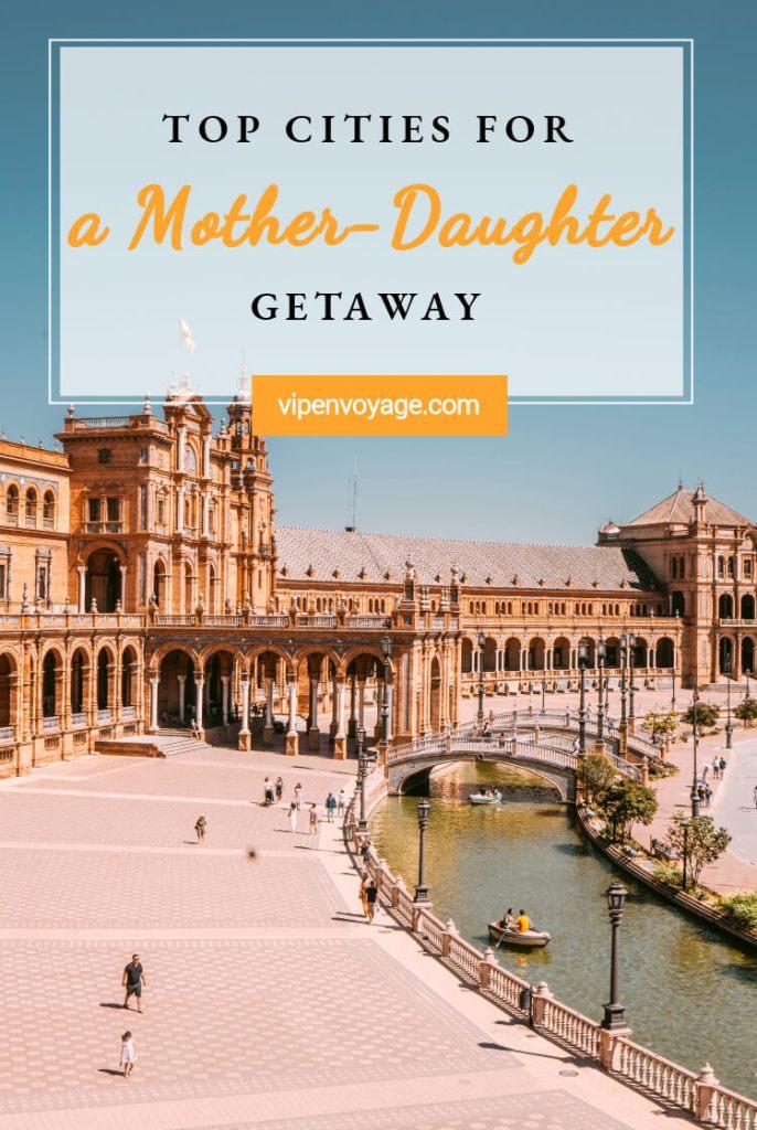 The Best Cities For A Mother Daughter Getaway Vip En Voyage