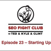 SEO Fight Club - Episode 23 - Starting Up