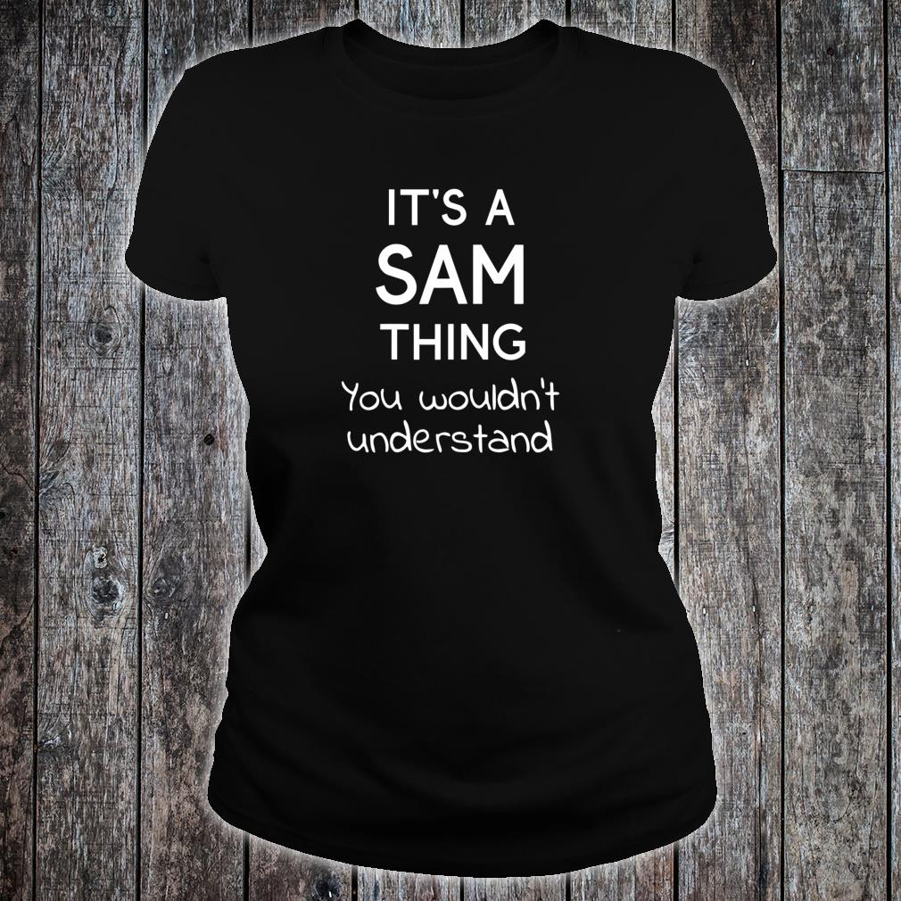 It's a SAM Thing You Wouldn't Understand Shirt ladies tee