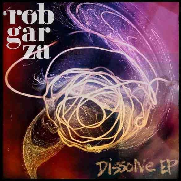 Rob Garza's Dissolve EP