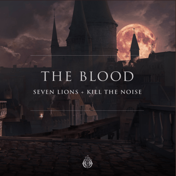 """Seven Lions and Kill The Noise unleash their collaboration """"The Blood"""""""