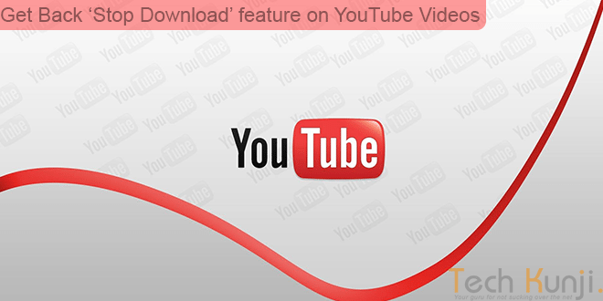 Get Back 'Stop Download' feature on YouTube Videos