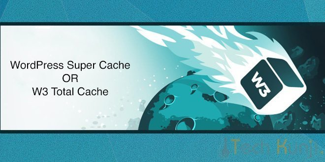 WP Super Cache or W3 Total Cache – Which WordPress Cache plugin is Better?