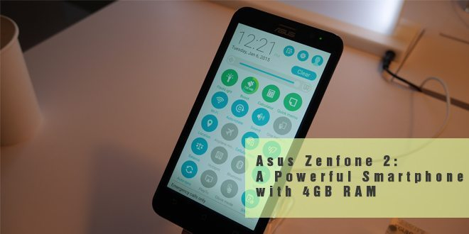 Asus Zenfone 2: A Powerful Smartphone with 4GB RAM