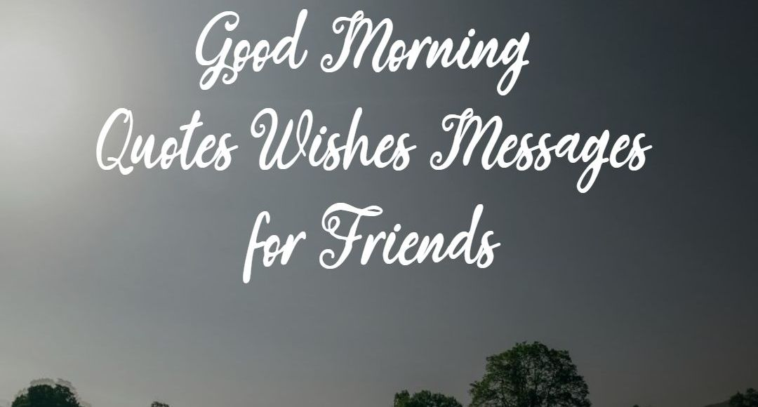 good morning quotes wishes messages for friends