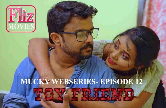 Mucky (2020) ( Toy Friend ) 18+ Adult Flizmovies Exclusive Series | SE01 x EP12 ~VVT