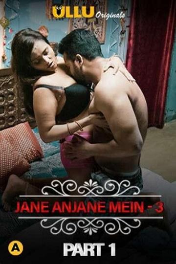 Jane Anjane Mein 3 ( Part-1 ) Charmsukh - ULLU