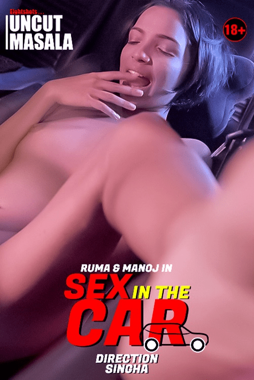 Sex in the Car Eightshots Uncut Masala Video Free Online