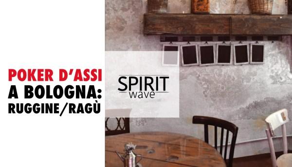 POKER D'ASSI A BOLOGNA: RUGGINE/RAGU'