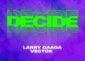 larry gaaga ft vector decide mp3 download