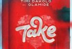 Timi dakolo ft olamide take mp3 download
