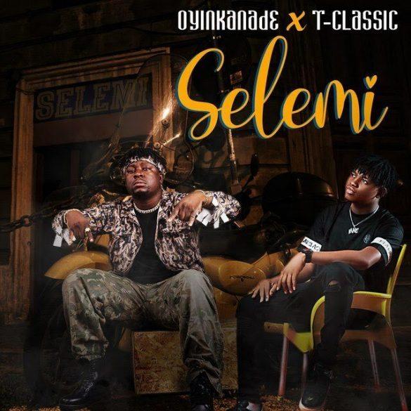 Oyinkanade ft. T-Classic - Selemi