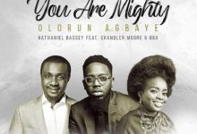 Nathaniel Bassey ft. Chandler Moore, Oba – Olorun Agbaye (You Are Mighty) Mp3