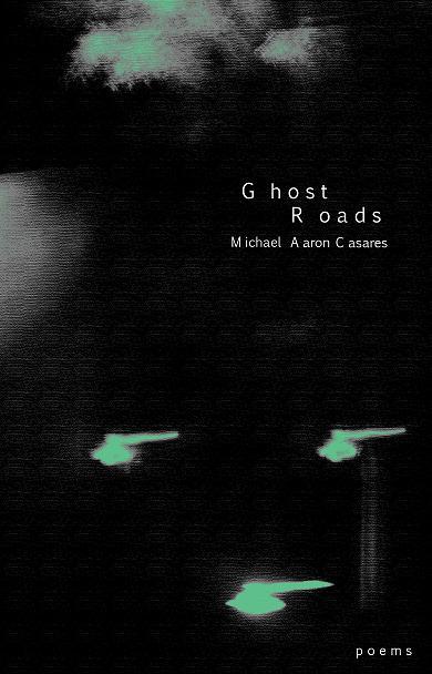 Ghost Roads by Michael Aaron Casares (Virgogray Press, 2008)