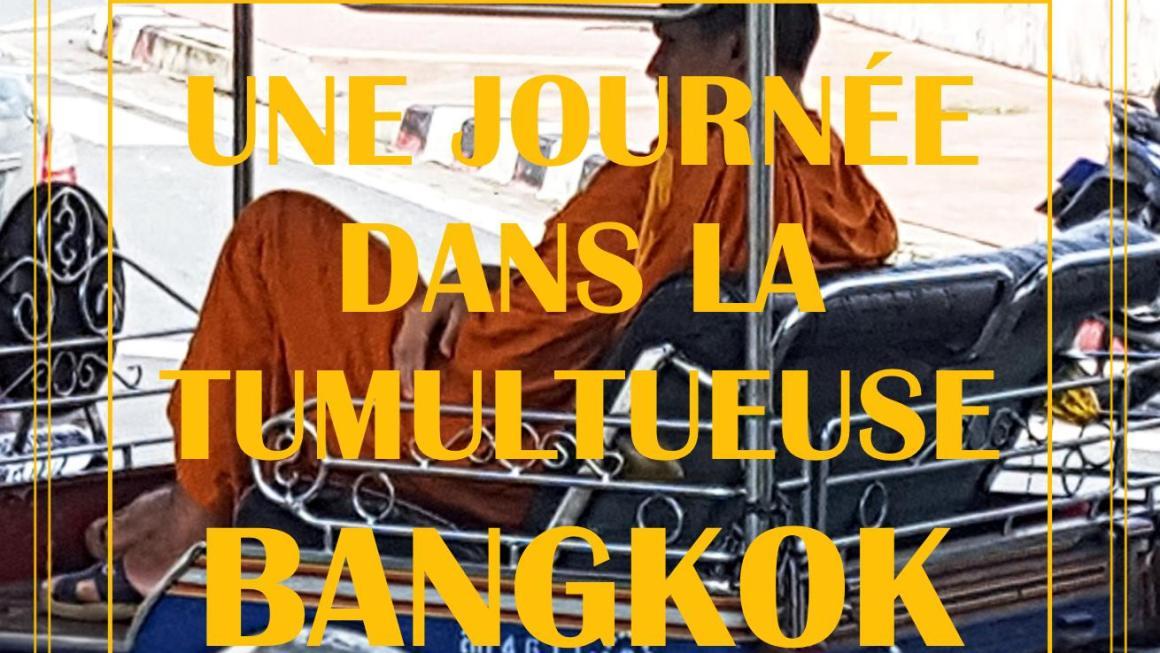 UNE JOURNÉE DANS LA TUMULTUEUSE BANGKOK