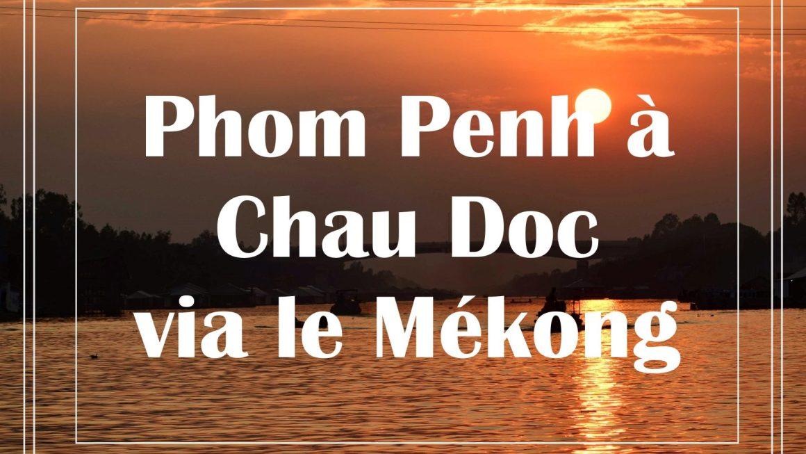 PHOM PENH A CHAU DOC PAR LE MÉKONG