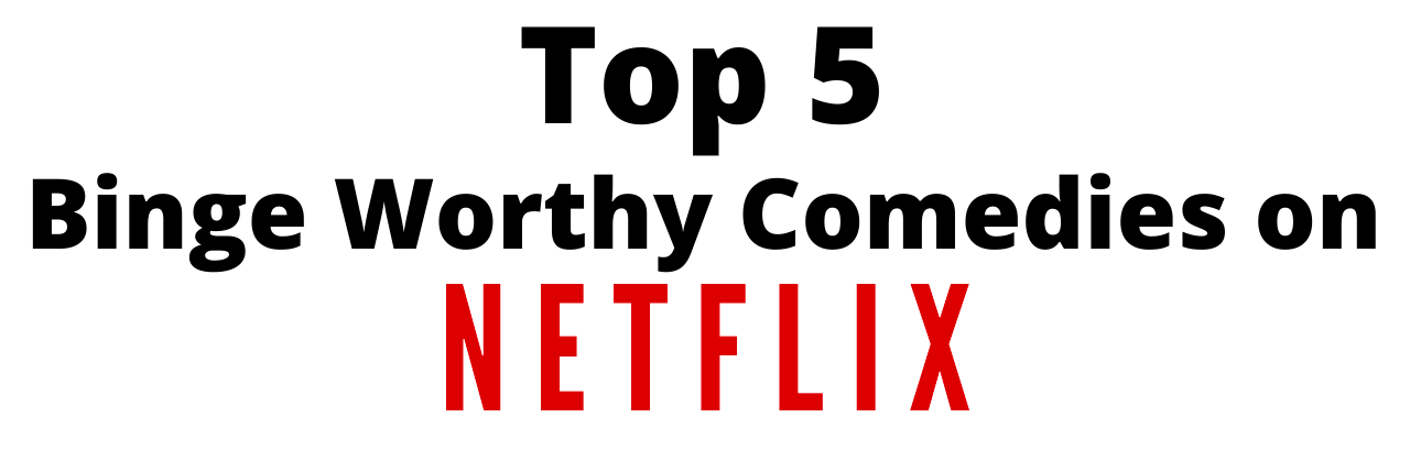 binge worthy comedies on netflix