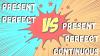 Present Perfect v Present Perfect Continuous