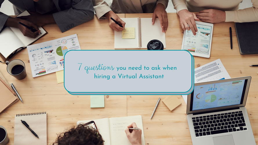 7 questions you need to ask when hiring a Virtual Assistant