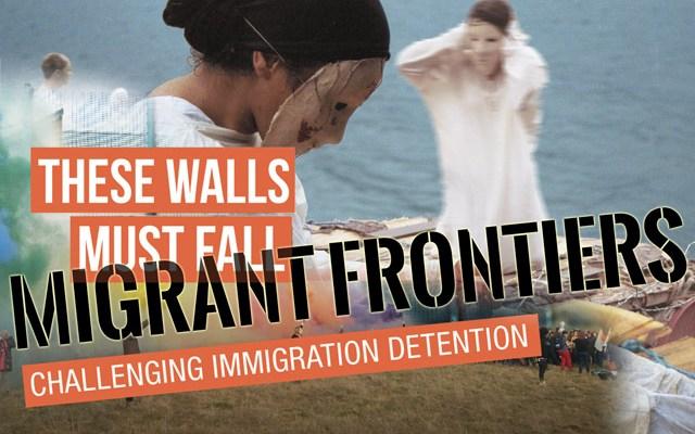 Migrant Frontiers, Hostile Detainment: creative activism