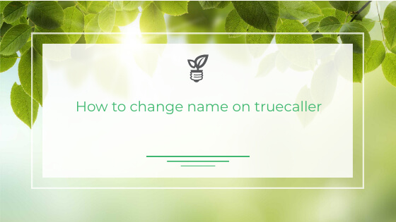How to change the name in Truecaller and is it secured?