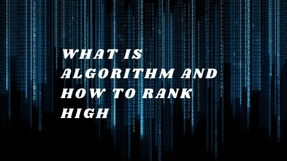 What Is Algorithm? | Know How to Rank High?