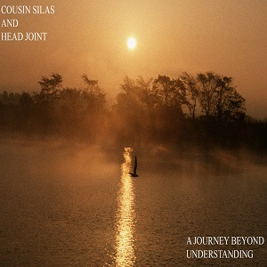 Review: A Journey Beyond Understanding by Cousin Silas and Head Joint